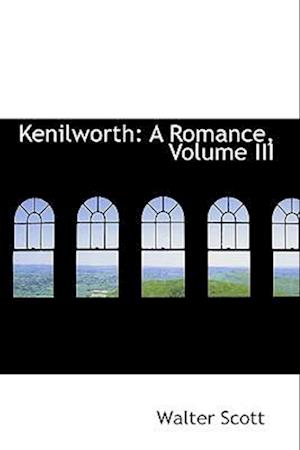 Kenilworth: A Romance, Volume III