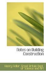 Notes on Building Construction af Henry Fidler
