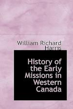History of the Early Missions in Western Canada af William Richard Harris