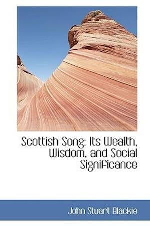Scottish Song: Its Wealth, Wisdom, and Social Significance