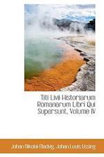 Titi LIVII Historiarum Romanarum Libri Qui Supersunt, Volume IV af Johan Nikolai Madvig