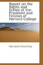 Report on the Rights and Duties of the President and Fellows of Harvard College