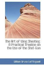 The Art of Wing Shooting af William Bruce Leffingwell
