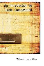 An Introduction to Latin Composition af William Francis Allen