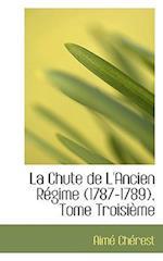 La Chute de L'Ancien Regime (1787-1789), Tome Troisieme af Aime Cherest