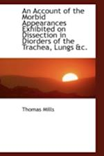 An Account of the Morbid Appearances Exhibited on Dissection in Diorders of the Trachea, Lungs AC.