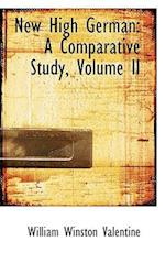 New High German: A Comparative Study, Volume II af William Winston Valentine