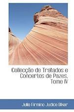 Colleccao de Tratados E Concertos de Pazes, Tome IV af Julio Firmino Judice Biker