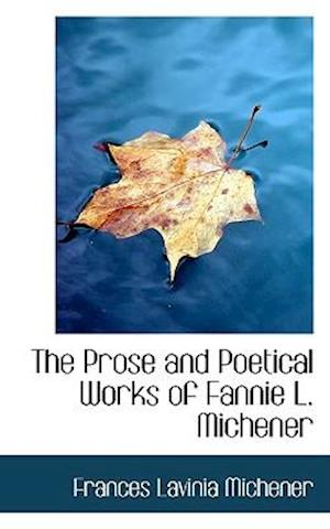 The Prose and Poetical Works of Fannie L. Michener