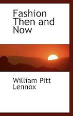 Fashion Then and Now af William Pitt Lennox