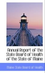 Annual Report of the State Board of Health of the State of Maine