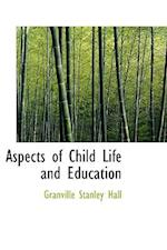 Aspects of Child Life and Education af G. Stanley Hall