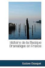 Histoire de La Musique Dramatique En France af Gustave Chouquet