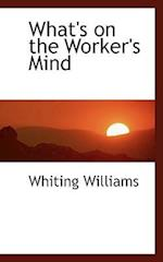What's on the Worker's Mind af Whiting Williams