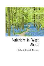 Fetichism in West Africa af Robert Hamill Nassau