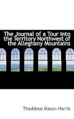 The Journal of a Tour Into the Territory Northwest of the Alleghany Mountains