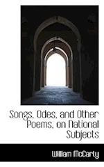 Songs, Odes, and Other Poems, on National Subjects af William Mccarty