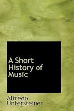 A Short History of Music af Alfredo Untersteiner