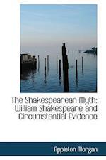 The Shakespearean Myth af Appleton Morgan
