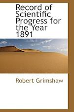 Record of Scientific Progress for the Year 1891 af Robert Grimshaw