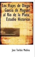 Los Viajes de Diego Garcia de Moguer Al Rio de La Plata af Jose Toribio Medina