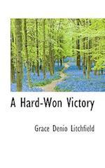 A Hard-Won Victory af Grace Denio Litchfield