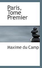Paris, Tome Premier af Maxime Du Camp