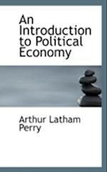 An Introduction to Political Economy af Arthur Latham Perry