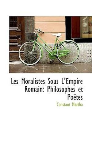 Les Moralistes Sous L'Empire Romain: Philosophes et Poetes