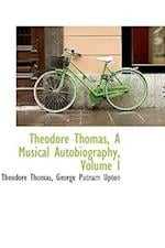 Theodore Thomas, A Musical Autobiography, Volume I