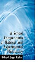 A School Compendium of Natural and Experimental Philosophy af Richard Green Parker