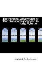 The Personal Adventures of 'Our Own Correspondent' in Italy, Volume I af Michael Burke Honan