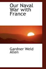 Our Naval War with France af Gardner Weld Allen