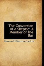 The Conversion of a Skeptic af Maxwell Pierson Gaddis