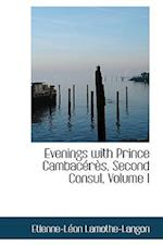 Evenings with Prince Cambaceres, Second Consul, Volume I af Etienne-Leon Lamothe-Langon