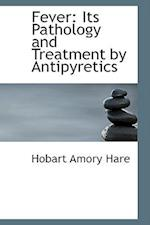 Fever: Its Pathology and Treatment by Antipyretics af Hobart Amory Hare