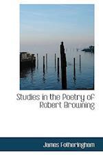 Studies in the Poetry of Robert Browning af James Fotheringham