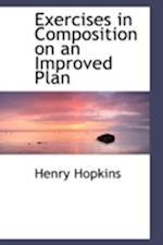 Exercises in Composition on an Improved Plan af Henry Hopkins