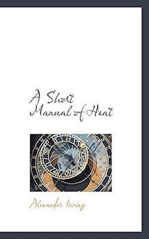 A Short Manual of Heat