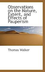Observations on the Nature, Extent, and Effects of Pauperism af Thomas Walker