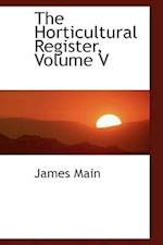The Horticultural Register, Volume V af James Main