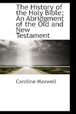 The History of the Holy Bible; An Abridgment of the Old and New Testament af Caroline Maxwell