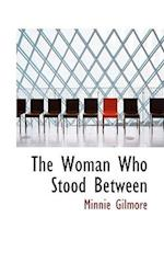 The Woman Who Stood Between af Minnie Gilmore