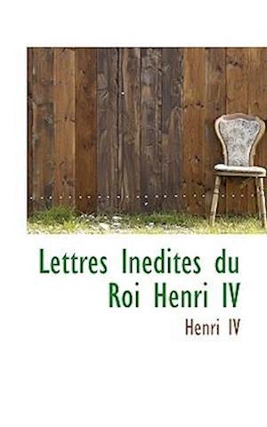 Lettres Inedites du Roi Henri IV