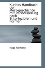 Kleines Handbuch Der Musikgeschichte Mit Periodisierung Nach Stilprinzipien Und Formen af Hugo Riemann