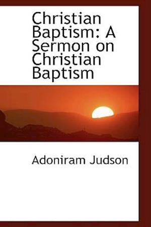 Christian Baptism: A Sermon on Christian Baptism