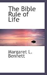 The Bible Rule of Life af Margaret L. Bennett