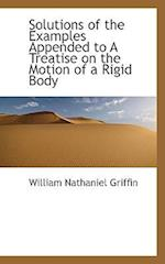 Solutions of the Examples Appended to a Treatise on the Motion of a Rigid Body af William Nathaniel Griffin