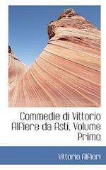 Commedie Di Vittorio Alfiere Da Asti, Volume Primo af Vittorio Alfieri