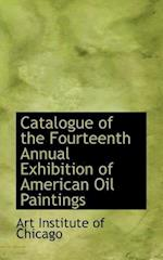 Catalogue of the Fourteenth Annual Exhibition of American Oil Paintings af Art Institute of Chicago